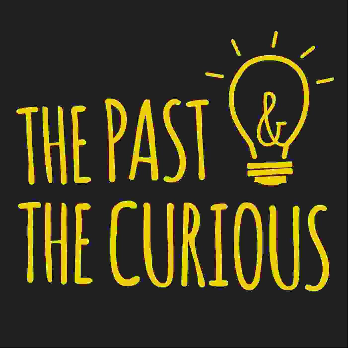 ذا باست أند ذا كيوريوس (The Past and The Curious)